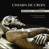 Chemin de Croix (Stations of the Cross) on text by Pierre Bellego / Michael Lonsdale, narrator; Francois Espinasse, organ