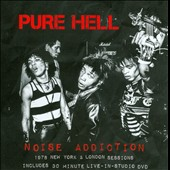 Pure Hell: Noise Addiction: 1978 New York & London Sessions