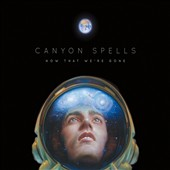 Canyon Spells: Now That We're Gone [Digipak]