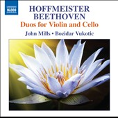 Duos for Violin and Cello by Franz Anton Hoffmeister (1754-1812) and Beethoven / John Mills, violin; Bozidar Vukotic, cello