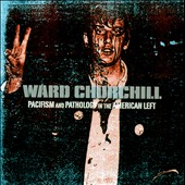 Ward Churchill: Pacifism and Pathology in the Amercian Left