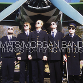 Mats/Morgan Band: Thanks for Flying with Us