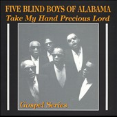 The Five Blind Boys of Alabama: Take My Hand Precious Lord