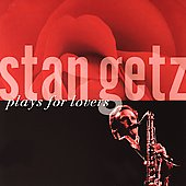 Stan Getz (Sax): Stan Getz Plays for Lovers [Remaster]