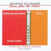 Guillermo de la Roca: Musica Criolla: Kena - Flutes and Guitars *