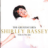 Shirley Bassey: The Greatest Hits: This Is My Life