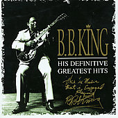 B.B. King: His Definitive Greatest Hits