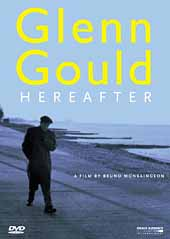 Glenn Gould - Hereafter / A retrospective film of the life and work of Glenn Gould [DVD]