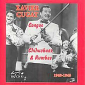 Xavier Cugat: Congas Chihuahuas & Rhumbas 1940-1945