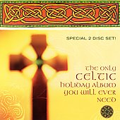 Celtic: Only Celtic Holiday Album You Will Ever Need *