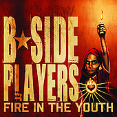B-Side Players: Fire in the Youth