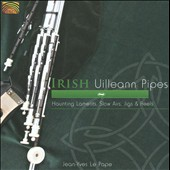 Jean-Yves Le Pape: Irish Uilleann Pipes: Haunting Laments, Slow Airs, Jigs & Reels