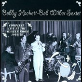 Bob Wilder Sextet/Bobby Hackett: Complete Live at the Voyager Room