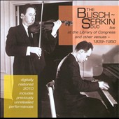 The Busch-Serkin Duo: Live at the Library of Congress and Other Venues (1939-1950)