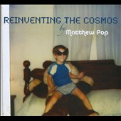 Matthew Pop: Reinventing the Cosmos