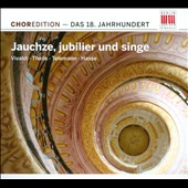 Jauchze, Jubilier und Singe / 18th century masterpieces for chorus