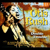 Otis Rush: Double Trouble [Digipak]