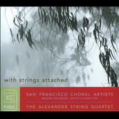 With Strings Attached / San Francisco Choral Artists, The Alexander String Quartet