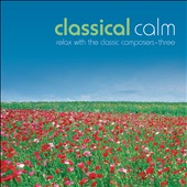 Classical Calm: Relax With Classics, Vol. 3