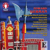 Edward German: Coronation March and Hymn; March Solennelle; Henry VIII Incidental Music et al.
