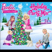 Barbie: Barbie: Holiday Party Mix [Digipak]