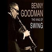 Benny Goodman: King of Swing: Video Collection
