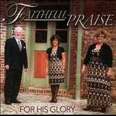 Faithful Praise: For His Glory