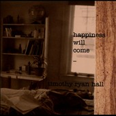 Timothy Ryan Hall: Happiness Will Come [Slipcase]
