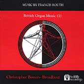 Routh: British Organ Music (1) / Christopher Bowers-Broadbent