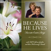 Bill & Gloria Gaither (Gospel)/Bill & Gloria Gaither & Their Homecoming Friends: Because He Lives: Favorite Easter Songs *