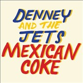 Denney and the Jets: Mexican Coke [Digipak] *