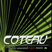 Coteau: Highly Seasoned Cajun Music