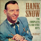 Hank Snow: The Complete U.S. Country Hits 1949-1962