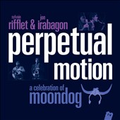 Sylvain Rifflet/Jon Irabagon: Perpetual Motion-Celebration of Moondog [CD/DVD] [Digipak]