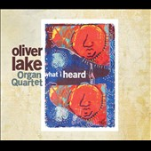 Oliver Lake Organ Quartet/Oliver Lake: What I Heard [Digipak]