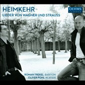 Heimkehr: Lieder of R.Strauss and Wagner: Selected Songs; Four Last Songs; Wesendonck-Lieder / Roman Trekel, baritone; Oliver Pohl, piano
