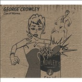 George Crowley: Can of Worms