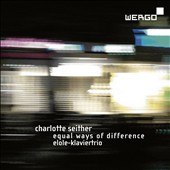 Chamber music of Charlotte Seither (b.1965): Equal Ways of Difference / Elole Piano Trio