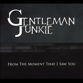 Gentleman Junkie: From the Moment That I Saw You [Digipak] [8/7]