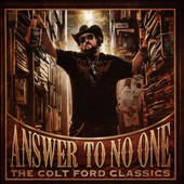 Colt Ford: Answer to No One: The Colt Ford Classics *