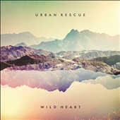 Urban Rescue (Christian): Wild Heart [EP]
