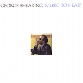 George Shearing: Music to Hear