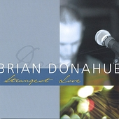Brian Donahue: Strangest Love