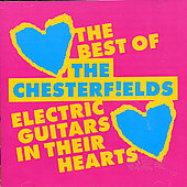The Chesterf!elds (Indie Pop): Electric Guitars In Their Hearts: The Best Of The Chesterfields *