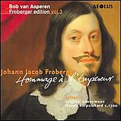Johann Jacob Froberger (1616-1667) - Hommage a LÆEmpereur (Tribute to The Emperor): Harpsichord Suites Nos. 7-17, Vol 3 / Bob van Asperen, harpsichord