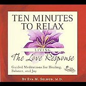 Eva Selhub, M.D.: Ten Minutes to Relax: Living The Love Response [Digipak]