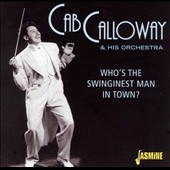 Cab Calloway: Who's the Swinginest Man in Town?