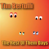Tim Bertulli: The  Rest of Them Days [Digipak]