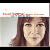 Rigmor Gustafsson: On My Way to You: The Music of Michel Legrand