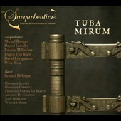 Tuba Mirum - works by Schutz, Gabrieli, Dowland, Brade et al. / Sacqueboutiers, Renaud Delaigue, bass